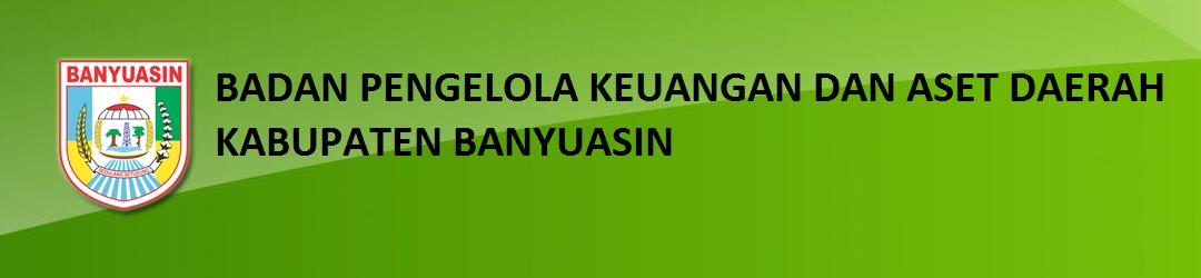 Situs Resmi Badan Pengelola Keuangan dan Aset Daerah Kabupaten Banyuasin